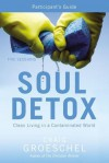 Soul Detox Participant's Guide with DVD: Clean Living in a Contaminated World - Craig Groeschel