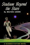 Stadium Beyond the Stars - Milton Lesser