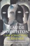 I Am Jonathan Scrivener - Claude Houghton, Michael Dirda, Hugh Walpole