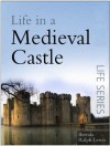 Life in a Medieval Castle (The Sutton Life) - Brenda Ralph Lewis