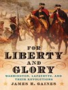 For Liberty and Glory: Washington, Lafayette, and Their Revolutions - James R. Gaines, Norman Dietz