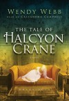 The Tale of Halcyon Crane [With Earbuds] (Book and Toy) - Wendy Webb, Cassandra Campbell