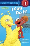 I Can Do It! (Sesame Street) (Step into Reading) - Sarah Albee, Di Fiore, Larry