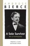 A Sole Survivor: Bits of Autobiography - Ambrose Bierce, S.T. Joshi, David E. Schultz