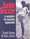 Junior Soccer: A Session-By-Session Approach - Frank Rowe, Glyn Jones