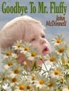Goodbye To Mr. Fluffy - John McDonnell