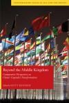 Beyond the Middle Kingdom: Comparative Perspectives on China's Capitalist Transformation - Scott Kennedy