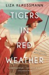 Tigers in Red Weather: A Novel - Liza Klaussmann