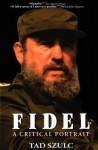Fidel: A Critical Portrait - Tad Szulc