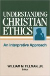 Understanding Christian Ethics - William Tillman