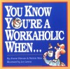 You Know You're a Workaholic When . . . - Jeanne K. Hanson, Lee Lorenz, Patricia Marx