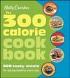 Betty Crocker The 300 Calorie Cookbook: 300 tasty meals for eating healthy every day (Betty Crocker Books) - Betty Crocker