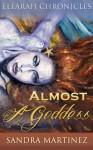 Almost a Goddess - Sandra Martinez