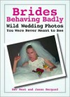 Brides Behaving Badly: Wild Wedding Photos You Were Never Meant to See - Beverly West, Jason Bergund