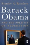 Barack Obama and the Politics of Redemption - Stanley A. Renshon