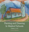 Painting and Drawing in Waldorf Schools: Classes 1 to 8 - Thomas Wildgruber, Matthew Barton