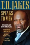 T. D. Jakes Speaks to Men, 3-in-1 - T.D. Jakes