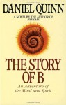 The Story of B: An Adventure of the Mind and Spirit - Daniel Quinn