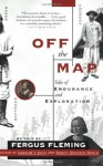 Off the Map: Tales of Endurance and Exploration - Fergus Fleming