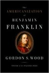 The Americanization of Benjamin Franklin (Audio) - Gordon S. Wood, Peter Johnson