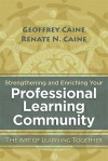 Strengthening and Enriching Your Professional Learning Community: The Art of Learning Together - Geoffrey Caine, Renate N. Caine