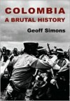 Colombia: A Brutal History - Geoff L. Simons