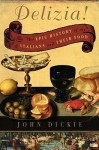 Delizia!: The Epic History of the Italians and Their Food - John Dickie