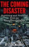 The Coming Disaster: Surviving and Profiting from an Economic Collapse - Steve McCurdy