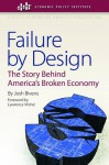 Failure by Design: The Story behind America's Broken Economy (An Economic Policy Institute Book) - Josh Bivens, Lawrence Mishel
