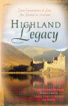 Highland Legacy: Four Generations of Love Are Rooted in Scotland - Tracey Bateman, Pamela Griffin, Tamela Hancock Murray, Jill Stengl