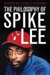 The Philosophy of Spike Lee - Mark T. Conard