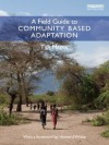 A Field Guide to Community Based Adaptation - Tim Magee, Howard White