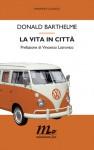 La vita in città - Donald Barthelme, Vincenzo Latronico