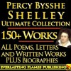PERCY BYSSHE SHELLEY COMPLETE WORKS ULTIMATE COLLECTION 150+ Works ALL poems, poetry, prose, plays, fiction, non-fiction, letters and BIOGRAPHY - Percy Bysshe Shelley, Mary Shelley, Thomas Jefferson Hogg, John Addington Symons, Darryl Marks