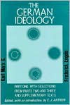 The German Ideology, Part 1 & Selections from Parts 2 & 3 - Karl Marx, Friedrich Engels, C.J. Arthur