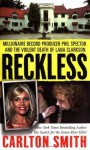 Reckless: Millionaire Record Producer Phil Spector and the Violent Death of Lana Clarkson (St. Martin's True Crime Library) - Carlton Smith