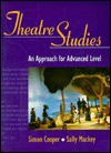 Theatre Studies: An Approach for Advanced Level - Simon Cooper, Sally Mackey