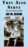 They Also Serve: Who Only Stand and Wait - Ian W. Beaton