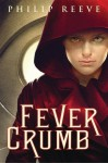 Fever Crumb (The Hungry City Chronicles Prequel, #1) - Philip Reeve