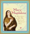 Mary Magdalene: The Modern Guide to the Bible's Most Mysterious and Misunderstood Woman - Meera Lester