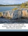 The Rover Boys on the Plains: Or, the Mystery of Red Rock Ranch - Arthur M. Winfield