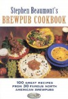 Stephen Beaumont's Brewpub Cookbook: 100 Great Recipes from 30 Great North American Brewpubs - Stephen Beaumont
