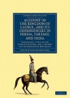 Account of the Kingdom of Caubul, and Its Dependencies in Persia, Tartary, and India: Comprising a View of the Afghaun Nation, and a History of the Do - Mountstuart Elphinstone