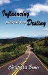 Influencing Destiny: Poetry and Prose - Christopher Brown