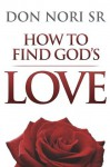 How to Find God's Love - Don Nori Sr.