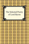 The Selected Poetry of Lord Byron - George Gordon Byron