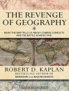 The Revenge of Geography: What the Map Tells Us About Coming Conflicts and the Battle Against Fate - Robert D. Kaplan, Michael Prichard