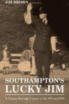Southampton's Lucky Jim: A County Borough Copper in the 50s and 60s - Jim Brown