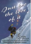 Just for the Love of It: The First Woman to Climb Mount Everest from Both Sides - Cathy O'Dowd