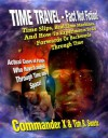 Time Travel - Fact Not Fiction: Time Slips, Real Time Machines, And How-To Experiments To Go Forwards Or Backwards Through Time - Commander X, Tim R. Swartz, Timothy Green Beckley